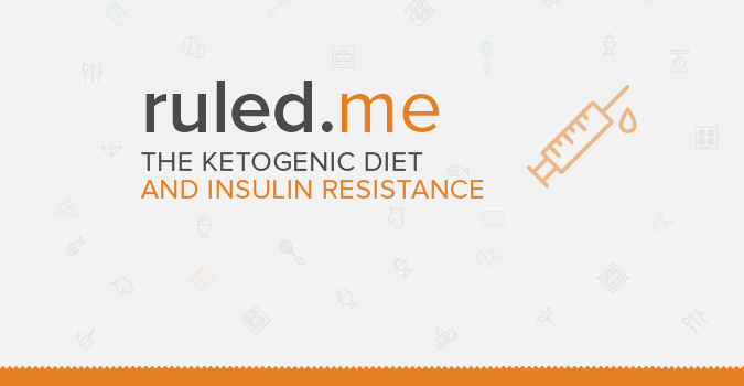 The Ketogenic Diet and Insulin Resistance